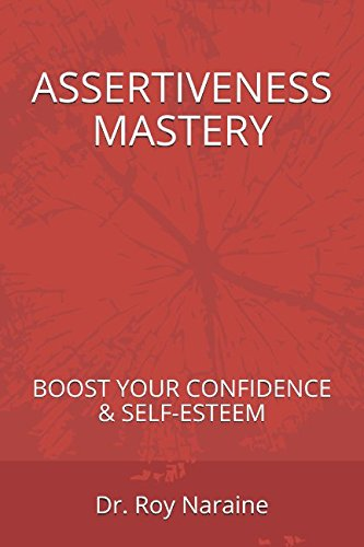 ASSERTIVENESS MASTERY: BOOST YOUR CONFIDENCE & SELF-ESTEEM