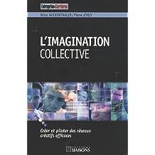 l'imagination collective: Créer et piloter des réseaux créatifs efficaces
