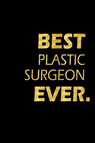 Best Plastic Surgeon Ever: Perfect Gift, Lined Notebook, Gold Letters, Diary, Journal, 6 x 9 in., 110 Lined Pages