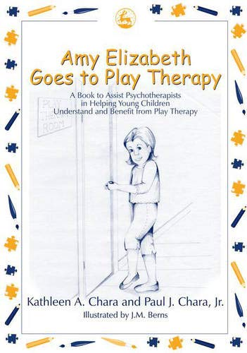 Amy Elizabeth Goes to Play Therapy: A book to Assist Psychotherapists in Helping Young Children Understand and Benefit f