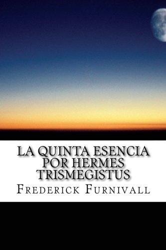 La Quinta Esencia por Hermes Trismegistus (Libro 1 de 2) (Volume 1) (Spanish Edition)