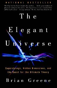 The Elegant Universe: Superstrings, Hidden Dimensions, and the Quest for the Ultimate Theory by Brian Greene (2000-02-01)