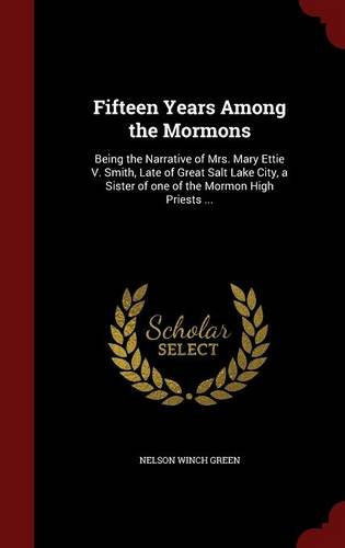 Download Fifteen Years Among the Mormons: Being the Narrative of Mrs. Mary Ettie V. Smith, Late of Great Salt Lake City, a Sister of one of the Mormon High Priests ... PDF