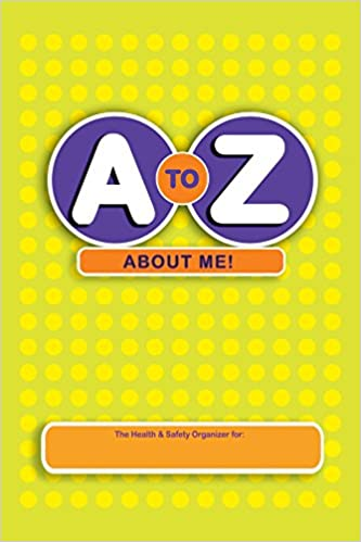 A to Z About Me!: The Health and Safety Organizer: The Health and Safety Organizer