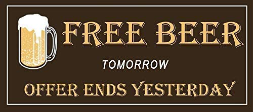 Unoopler Free Beer Tomorrow Offer Ends Yesterday Gift Metal Sign 12x16 Plaque Or Fridge ()