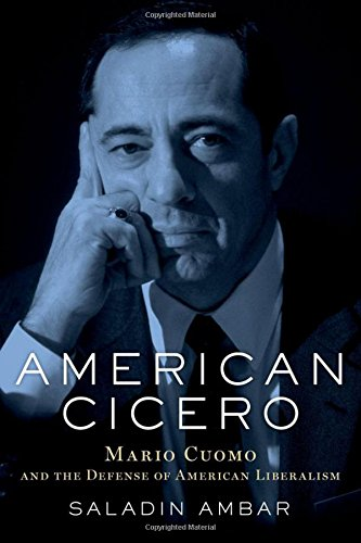 American Cicero: Mario Cuomo and the Defense of American Liberalism