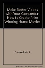 Make Better Videos with Your Camcorder: How to Create Prize Winning Home Movies by Erwin K. Thomas (1991-11-01) Paperback