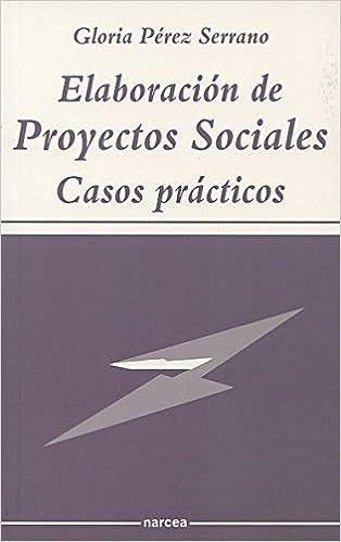 Elaboración De Proyectos Sociales Casos Prácticos Sociocultural Spanish Edition Pérez Serrano Gloria 9788427710412 Books