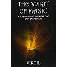 The Spirit of Magic: Rediscovering the Heart of Our Sacred Art