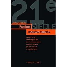 Horizon cinéma: Art du cinéma dans le monde contemporain à l'âge du numérique et de la mondialisation