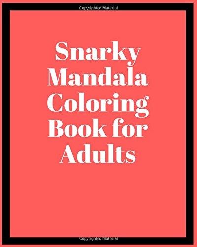 Snarky Mandala Coloring Book for Adults: Snarky Sayings Coloring Book for Adults (Snarky Coloring Book for Adults) (Volume 1)