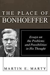 The Place of Bonhoeffer: Essays on the Problems and Possiblities in His Thought