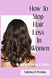 How To Stop Hair Loss In Women: No more suffering in Silence