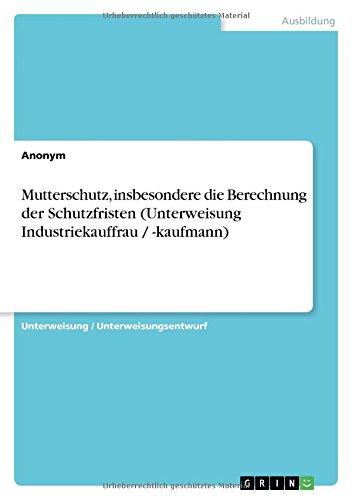 Mutterschutz, insbesondere die Berechnung der Schutzfristen (Unterweisung Industriekauffrau / -kaufmann) (German Edition) PDF