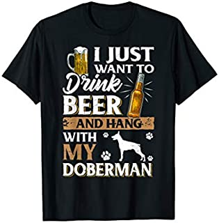I Just Want to Drink Beer And Pet My Doberman  Gift T-shirt | Size S - 5XL