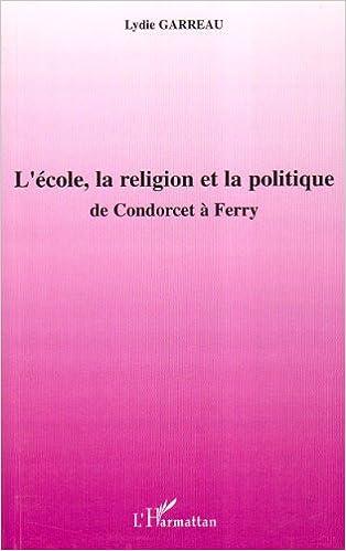 Lire L'école, la religion et la politique : De Condorcet à Ferry pdf epub