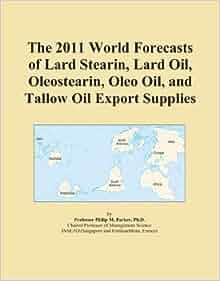 The 2011 World Forecasts of Lard Stearin, Lard Oil, Oleostearin, Oleo