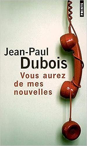 Amazon Fr Vous Aurez De Mes Nouvelles Jean Paul Dubois