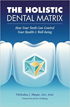 Paginas Para Descargar Libros The Holistic Dental Matrix: How Teeth Can Control Your Health & Well-being Epub Sin Registro