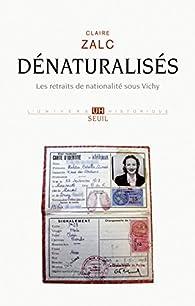 Dénaturalisés : les retraits de nationalité sous Vichy par Claire Zalc