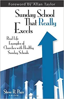Book Sunday School that Really Excels: Real Life Examples of Churches with Healthy Sunday Schools by Steve Parr (June 13,2013)