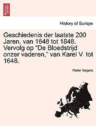 """Geschiedenis der laatste 200 Jaren, van 1648 tot 1848. Vervolg op """"De Bloedstrijd onzer vaderen,"""" van Karel V. tot 1648."""