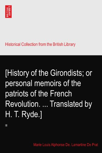 [History of the Girondists; or personal memoirs of the patriots of the French Revolution. ... Translated by H. T. Ryde.]: III