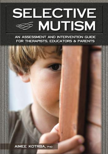 Selective Mutism: An Assessment and Intervention Guide for Therapists, Educators & Parents (The Parents Guide To Speech And Language Problems)