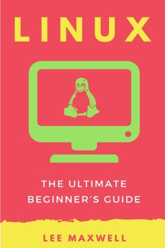 Linux: The Ultimate Beginner's Guide