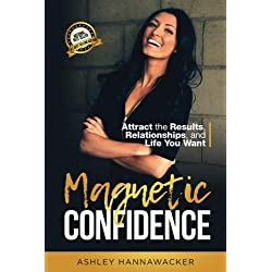 Magnetic Confidence: Attract the Results, Relationships and Life You Want