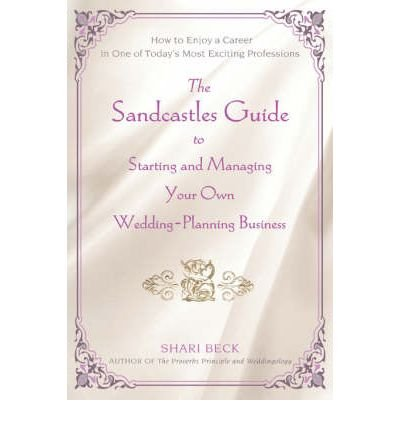 The Sandcastles Guide to Starting and Managing Your Own Wedding-Planning Business: How to Enjoy a Career in One of Today's Most Exciting Professions [Paperback] [2007] (Author) Shari Beck