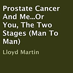 Prostate Cancer and Me...Or You, the Two Stages (Man to Man)