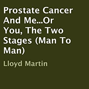 Prostate Cancer and Me...Or You, the Two Stages (Man to Man) Audiobook