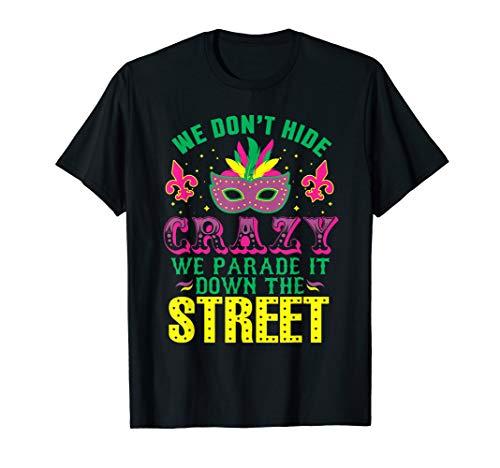 We Dont Hide Our Crazy We Parade It Mardi Gras Print T Shirt