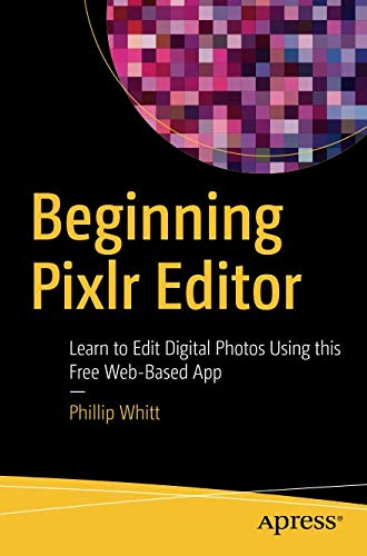 Beginning Pixlr Editor: Learn to Edit Digital Photos Using this Free Web-Based App (Best Pic Collage App)