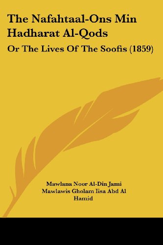 The Nafahtaal-Ons Min Hadharat Al-Qods: Or The Lives Of The Soofis (1859) (English and Persian Edition)