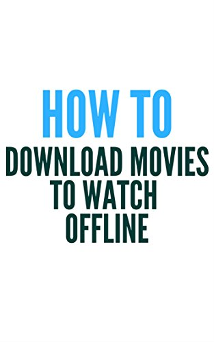 How To Download Movies To Watch Offline