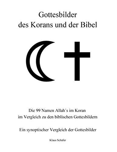 Gottesbilder des Korans und der Bibel: Die 99 Namen Allah's im Koran im Vergleich zu den biblischen Gottesbildern Taschenbuch – 9. März 2016 Klaus Schäfer Books on Demand 3837009068 Comparative Religion