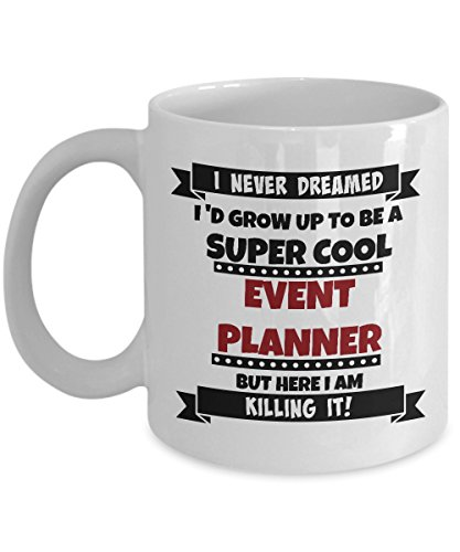 Event Planner Mug - I Never Dreamed I Would Grow Up To Be A Super Cool Event Planner But Here I Am Killing It - 11oz Ceramic White Novelty Coffee Mug