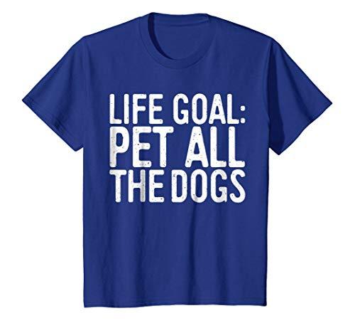 Life Goal Pet All The Dogs T-Shirt Pet Lover Gift Shirt