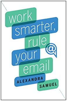 Work Smarter, Rule Your Email by [Samuel, Alexandra]