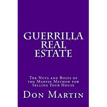 Guerrilla Real Estate: The Nuts and Bolts of the Martin Method for Selling Your House