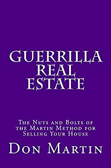 Guerrilla Real Estate: The Nuts and Bolts of the Martin Method for Selling Your House by [Martin, Don]