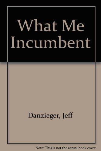 What Me Incumbent