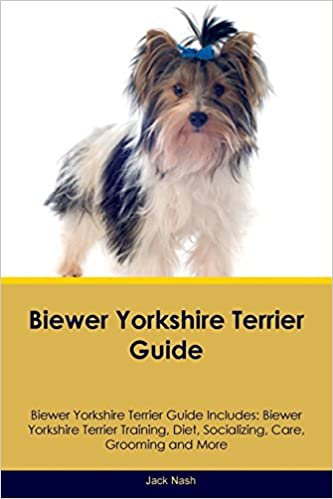 Biewer Yorkshire Terrier Guide Biewer Yorkshire Terrier Guide Includes: Biewer Yorkshire Terrier Training, Diet, Socializing, Care, Grooming, Breeding and ...