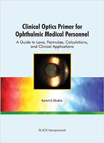 Book Clinical Optics Primer for Ophthalmic Medical Personnel: A Guide to Laws, Formulae, Calculations, and Clinical Applications