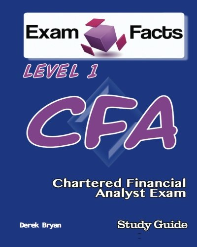 Exam Facts CFA – Chartered Financial Analyst Level 1 Exam Study Guide: CFA Level 1 Exam Prep