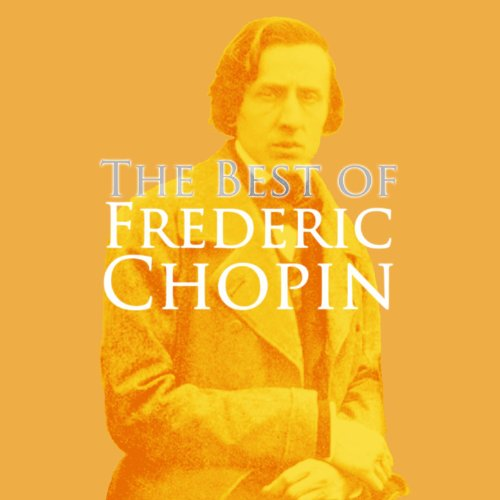 The Very Best Of Frederic Chopin (The Best Of Chopin Piano)