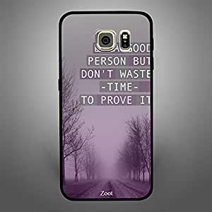 Samsung Galaxy S6 Be a Good Person But Dont waste time to Prove it
