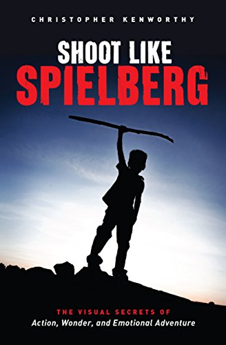 Shoot Like Spielberg: The Visual Secrets of Action, Wonder and Emotional Adventure (Films Of Steven Spielberg)